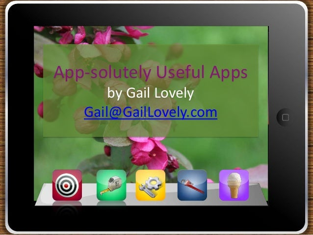 App-solutely Useful Apps       by Gail Lovely   Gail@GailLovely.com