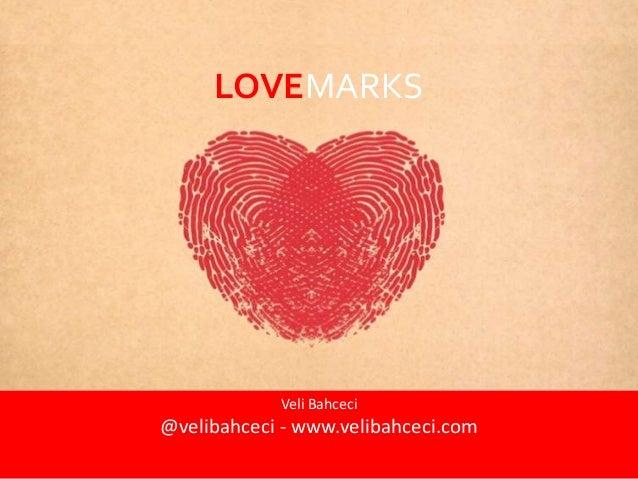 LOVEMARKS  Veli Bahceci  @velibahceci - www.velibahceci.com  