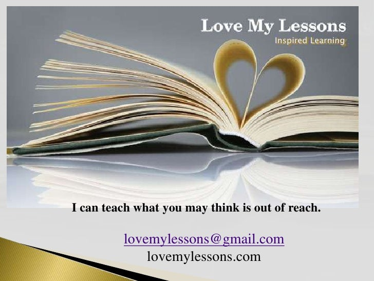 Inspired LearningI can teach what you may think is out of reach.         lovemylessons@gmail.com             lovemylessons...