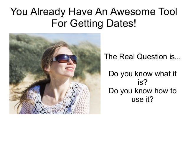 Surprising Tool You Already Own That Will Get You Dates!