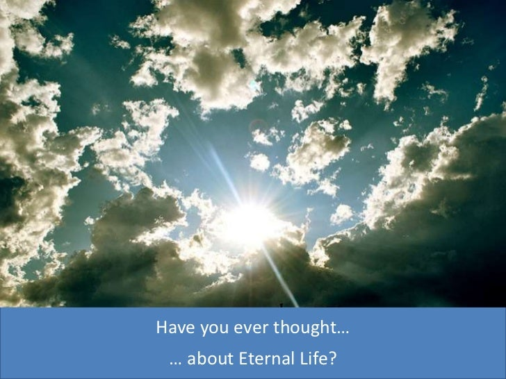 Have you everthought…<br />… about Eternal Life?<br />