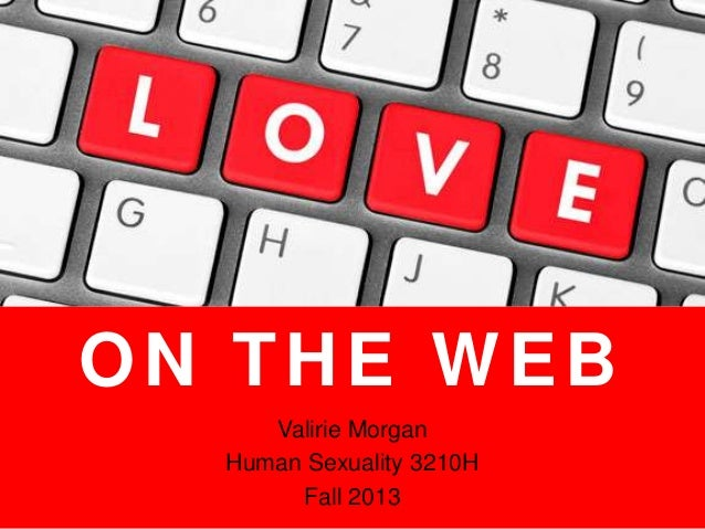 ON THE WEB Valirie Morgan Human Sexuality 3210H Fall 2013