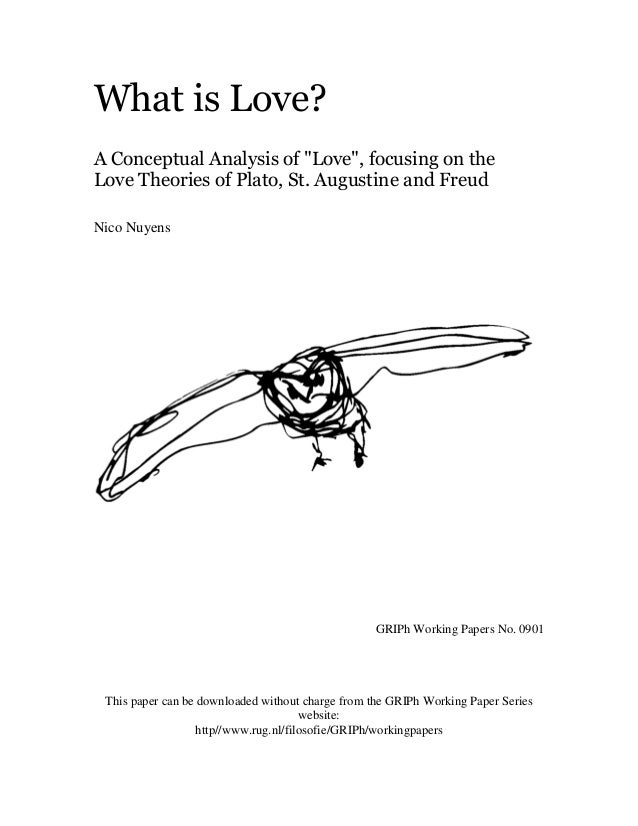 "What is Love?A Conceptual Analysis of ""Love"", focusing on theLove Theories of Plato, St. Augustine and FreudNico Nuyens   ..."