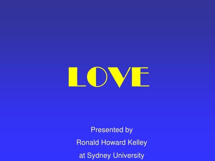 LOVE     Presented by Ronald Howard Kelley at Sydney University