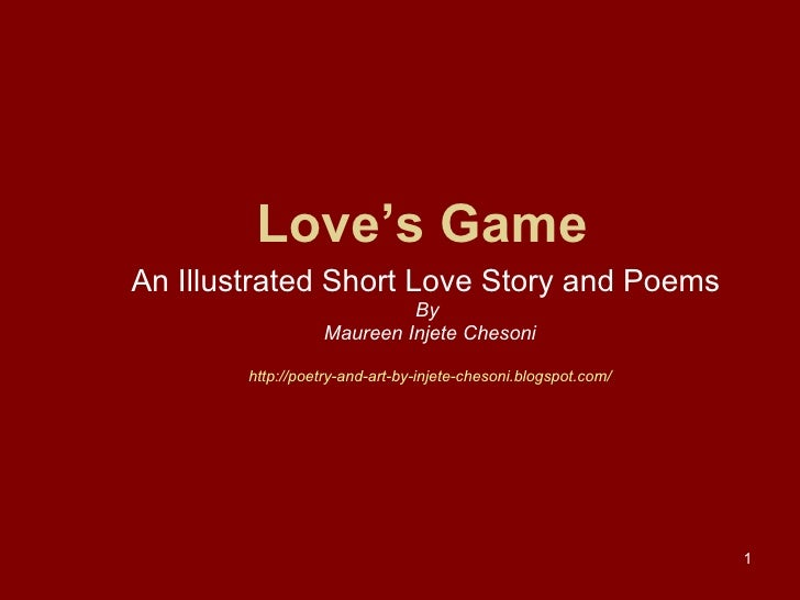 Love's Game An Illustrated Short Love Story and Poems   By  Maureen Injete Chesoni http://poetry-and-art-by-injete-chesoni...