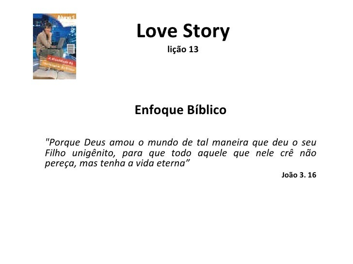 """Love Story lição 13 Enfoque Bíblico """"Porque Deus amou o mundo de tal maneira que deu o seu Filho unigênito, para que ..."""