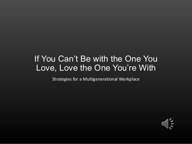 Love the one youre with slide deck 061813