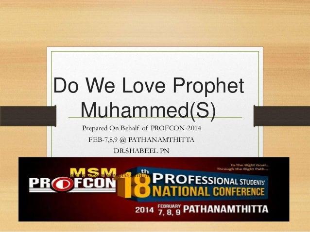 Do We Love Prophet Muhammed(S) Prepared On Behalf of PROFCON-2014 FEB-7,8,9 @ PATHANAMTHITTA DR.SHABEEL PN MSM PROFCON-201...