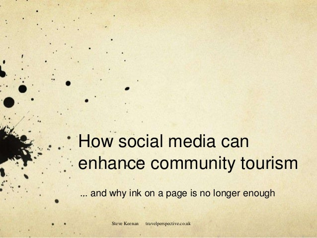 How social media canenhance community tourism... and why ink on a page is no longer enoughSteve Keenan travelperspective.c...