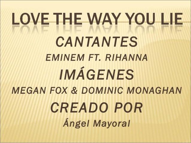 CANTANTES EMINEM FT. RIHANNA IMÁGENES MEGAN FOX & DOMINIC MONAGHAN CREADO POR Ángel Mayoral