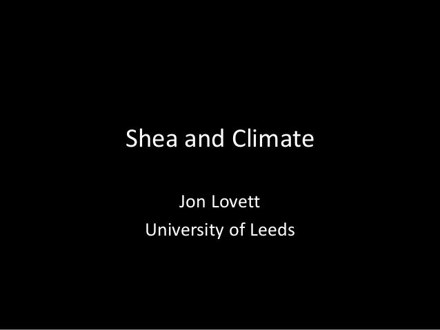 Shea and ClimateJon LovettUniversity of Leeds