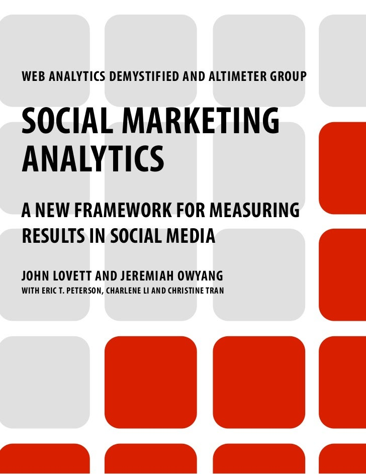 WEB ANALYTICS DEMYSTIFIED AND ALTIMETER GROUPSOCIAL MARKETINGANALYTICSA NEW FRAMEWORK FOR MEASURINGRESULTS IN SOCIAL MEDIA...