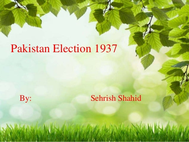 Pakistan Election 1937 By: Sehrish Shahid