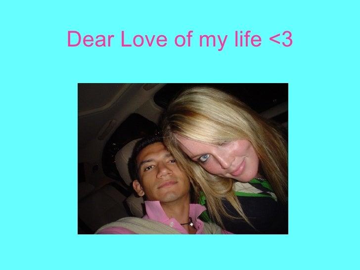 Dear Love of my life <3