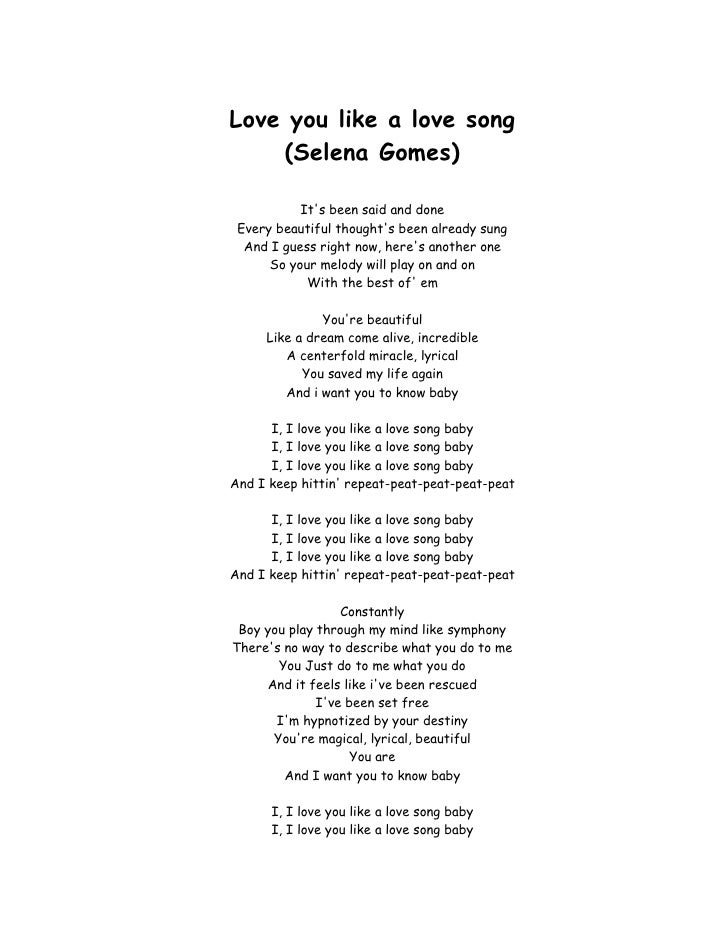 Love you like a love song<br />(Selena Gomes)<br />It's been said and done<br />Every beautiful thought's been already sun...