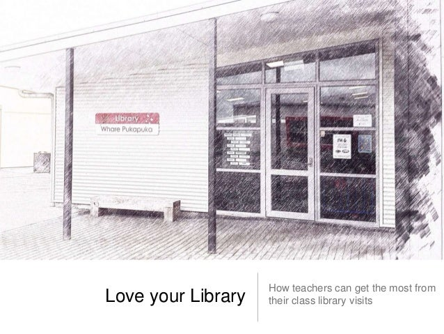 Love your Library  How teachers can get the most from their class library visits