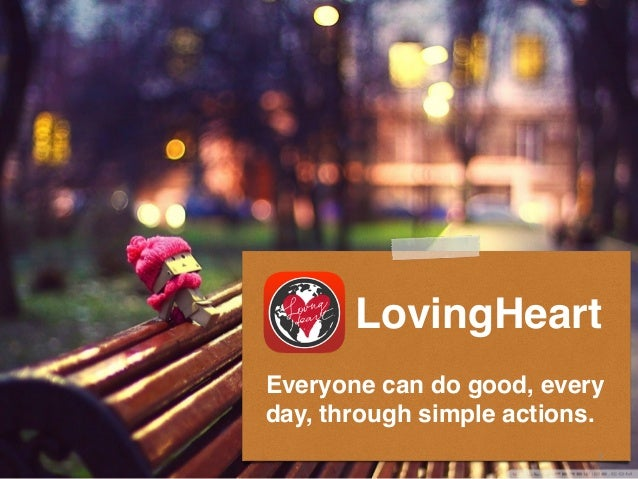 LovingHeart Everyone can do good, every day, through simple actions. 1