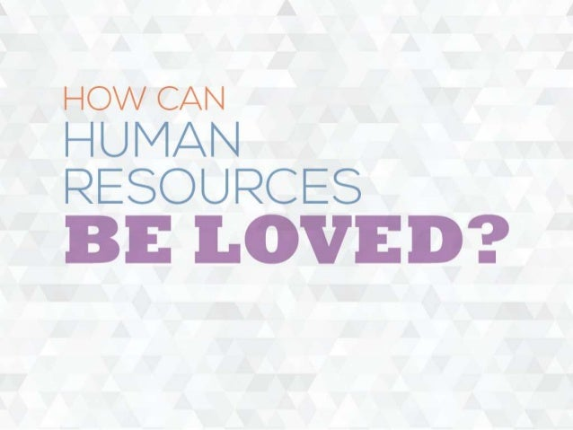 How Can Human Resources Be Loved?