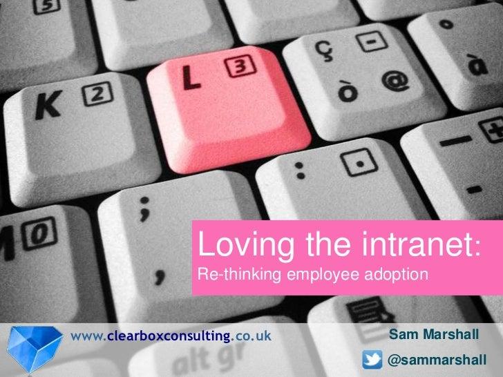 Loving the intranet - rethinking employee adoption