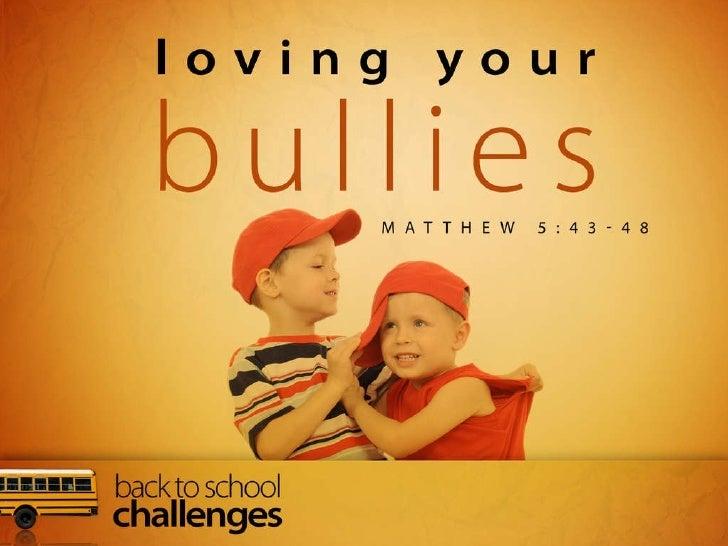 Loving Your Bullies