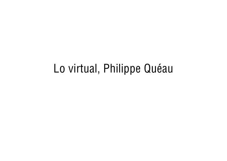 Lo virtual, Philippe Quéau