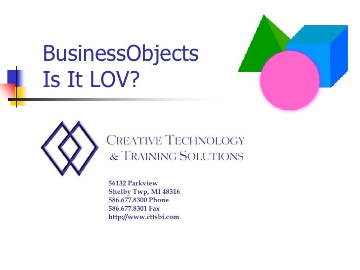 BusinessObjects Is It LOV?          56132 Parkview       Shelby Twp, MI 48316       586.677.8300 Phone       586.677.8301 ...