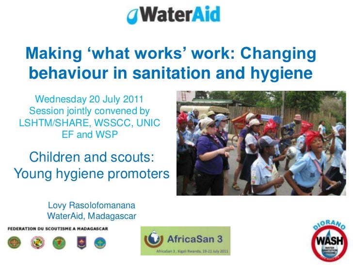Making 'what works' work: Changing behaviour in sanitation and hygiene<br />Wednesday 20 July 2011<br />Session jointly co...