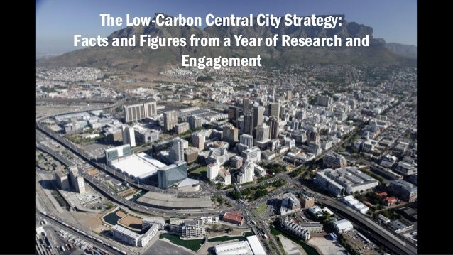 The Low-Carbon Central City Strategy: Facts and Figures from a Year of Research and Engagement