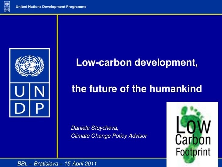 Low-carbon development,<br />the future of the humankind<br />Daniela Stoycheva, <br />Climate Change Policy Advisor<br />...