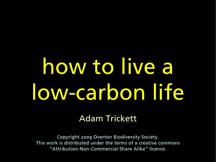 how to live a low-carbon life                   Adam Trickett          Copyright 2009 Overton Biodiversity Society. This w...