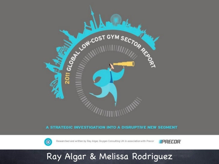 2011 Global Low-cost Gym Sector Report - Ray Algar