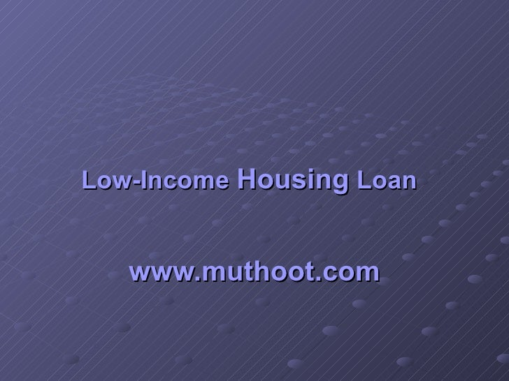 Low-Income  Housing  Loan   www.muthoot.com