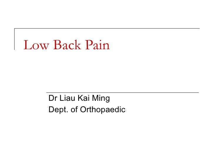 Low Back Pain      Dr Liau Kai Ming    Dept. of Orthopaedic