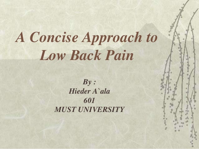 A Concise Approach to   Low Back Pain           By :       Hieder A`ala           601     MUST UNIVERSITY