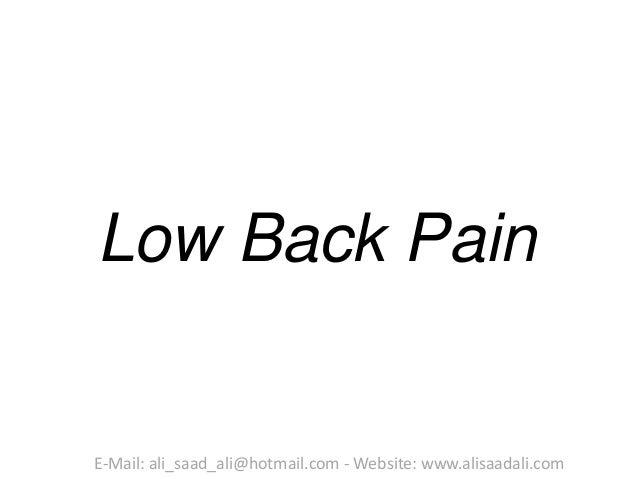 Low Back Pain E-Mail: ali_saad_ali@hotmail.com - Website: www.alisaadali.com