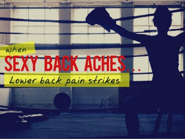 When Sexy Back Aches...LOWER BACK PAIN strikes