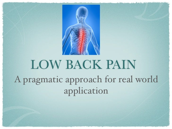 LOW BACK PAINA pragmatic approach for real world           application