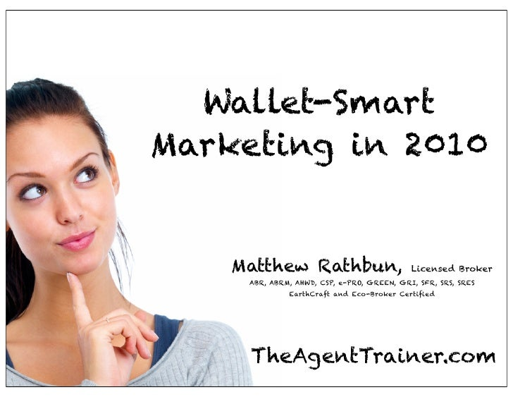 Wallet-Smart Marketing in 2010       Matthew Rathbun,                        Licensed Broker      ABR, ABRM, AHWD, CSP, e-...