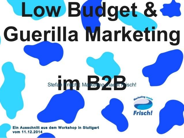 Low Budget &  Guerilla Marketing  im B2B  Stefan Frisch | Marketing macht Frisch!  Miteinander erfolgreich  Ein Ausschnitt...
