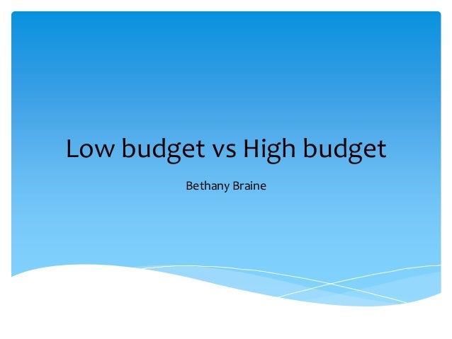Low budget vs High budget Bethany Braine