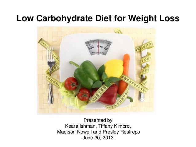 Low Carbohydrate Diet for Weight Loss Presented by Keara Ishman, Tiffany Kimbro, Madison Nowell and Presley Restrepo June ...