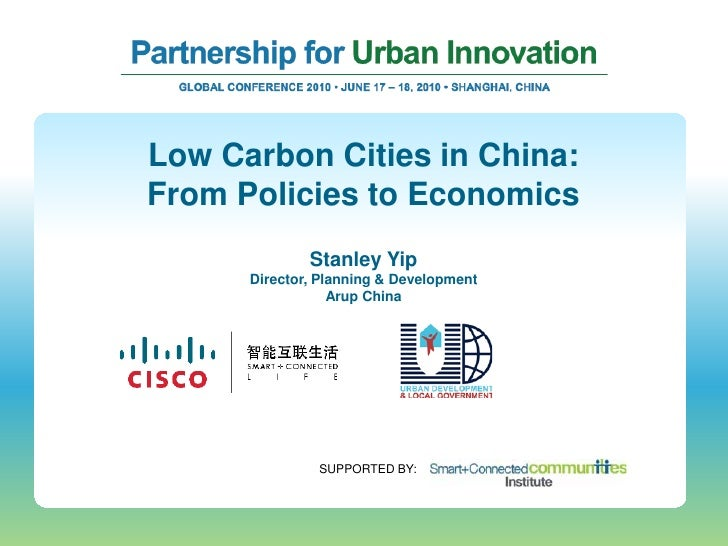 Low Carbon Cities in China: From Policies to Economics               Stanley Yip       Director, Planning & Development   ...