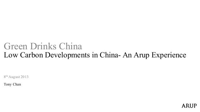 8th August 2013 Tony Chan Green Drinks China Low Carbon Developments in China- An Arup Experience