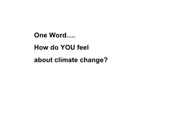 One Word….  How do YOU feel  about climate change?
