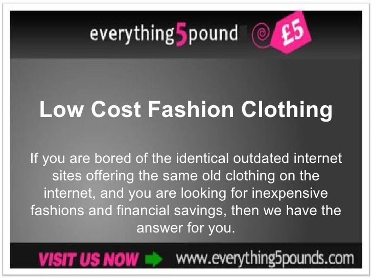 Low Cost Fashion ClothingIf you are bored of the identical outdated internet     sites offering the same old clothing on t...