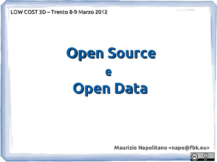 LOW COST 3D – Trento 8-9 Marzo 2012                   Open Source                                 e                      O...