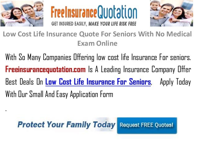 Low Cost Life Insurance Quote For Seniors With No MedicalExam OnlineWith So Many Companies Offering low cost life Insuranc...