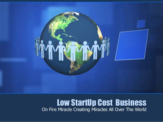 Low StartUp Cost BusinessOn Fire Miracle Creating Miracles All Over The World