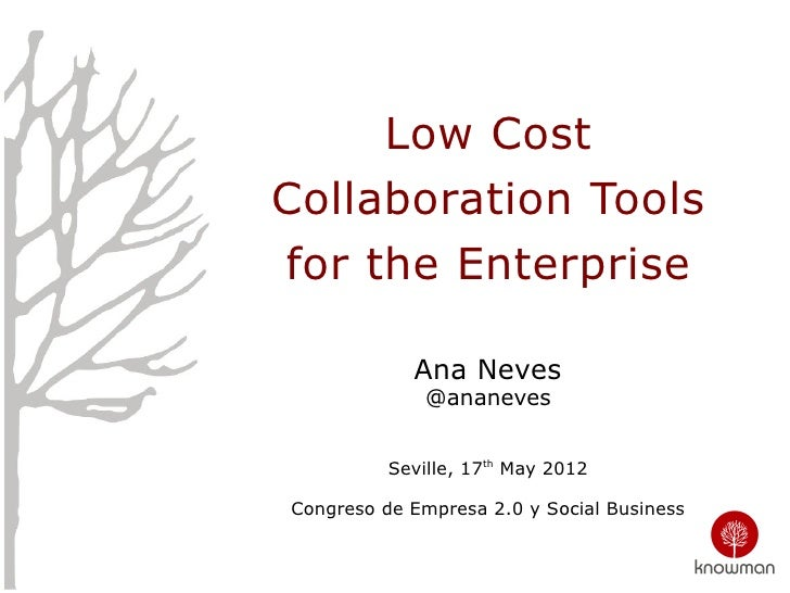 Low CostCollaboration Toolsfor the Enterprise            Ana Neves              @ananeves          Seville, 17th May 2012C...