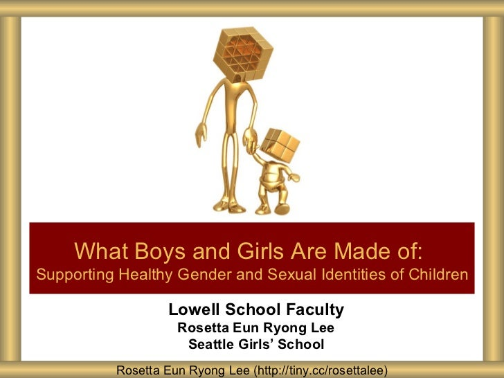 What Boys and Girls Are Made of:Supporting Healthy Gender and Sexual Identities of Children                   Lowell Schoo...